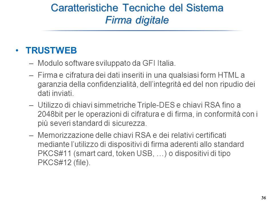36 Caratteristiche Tecniche del Sistema Firma digitale TRUSTWEB –Modulo software sviluppato da GFI Italia. –Firma e cifratura dei dati inseriti in una