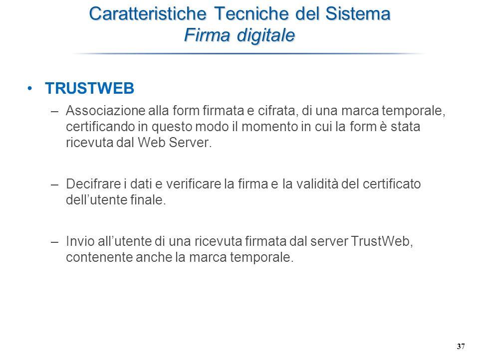 37 Caratteristiche Tecniche del Sistema Firma digitale TRUSTWEB –Associazione alla form firmata e cifrata, di una marca temporale, certificando in que