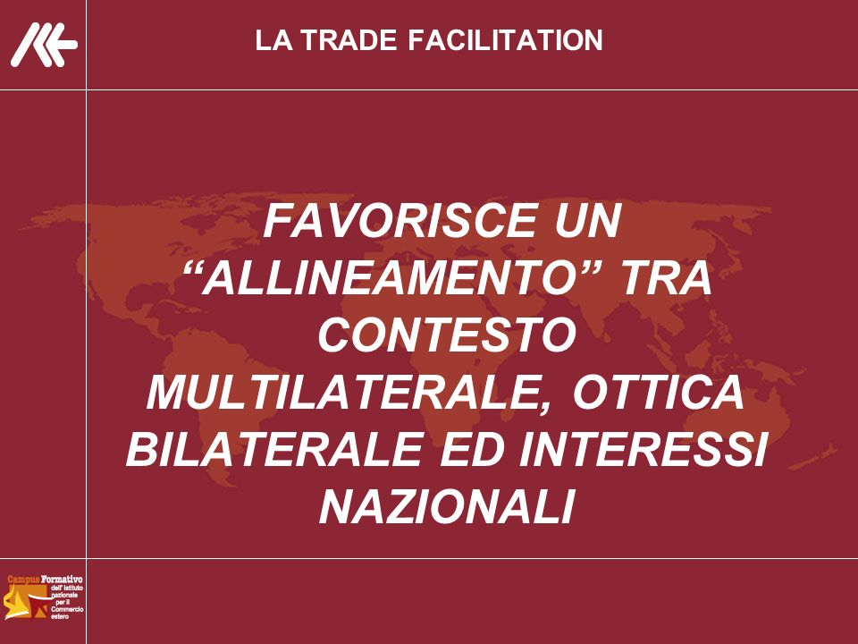 LA TRADE FACILITATION FAVORISCE UN ALLINEAMENTO TRA CONTESTO MULTILATERALE, OTTICA BILATERALE ED INTERESSI NAZIONALI