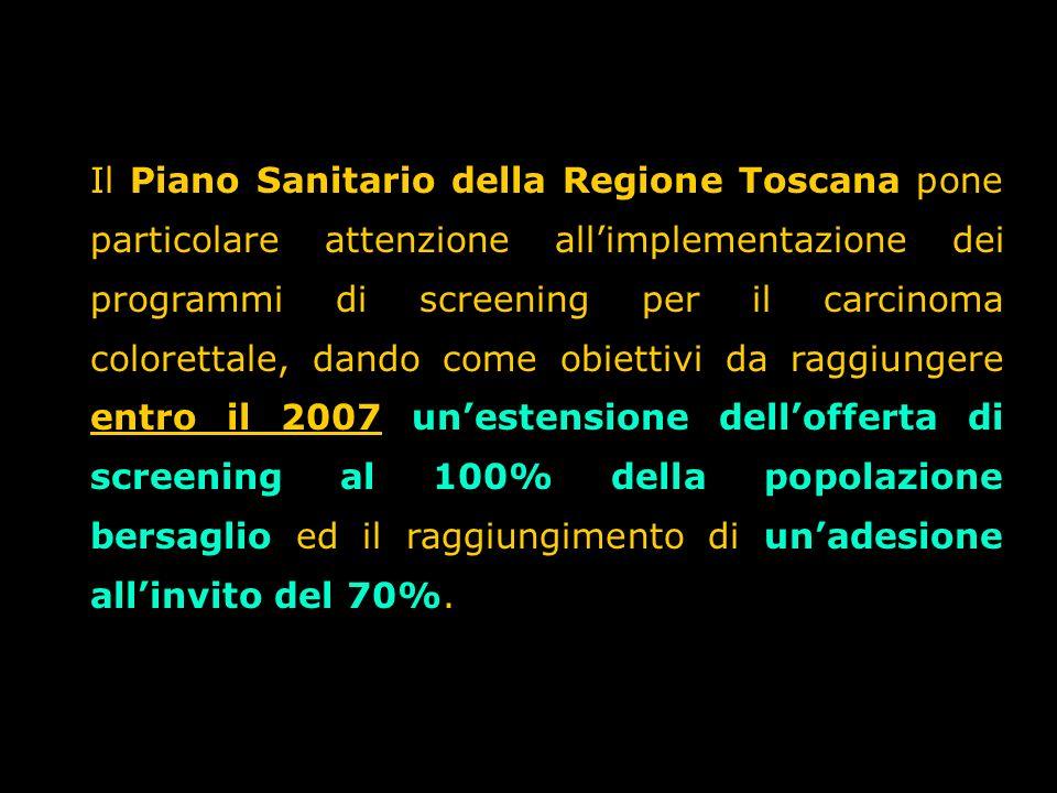 Il Piano Sanitario della Regione Toscana pone particolare attenzione allimplementazione dei programmi di screening per il carcinoma colorettale, dando