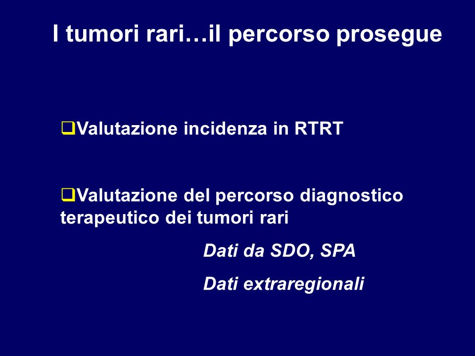 I tumori rari…il percorso prosegue Valutazione incidenza in RTRT Valutazione del percorso diagnostico terapeutico dei tumori rari Dati da SDO, SPA Dat