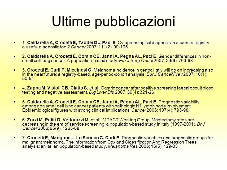 Ultime pubblicazioni 1. Caldarella A, Crocetti E, Taddei GL, Paci E. Cytopathological diagnosis in a cancer registry: a useful diagnostic tool? Cancer