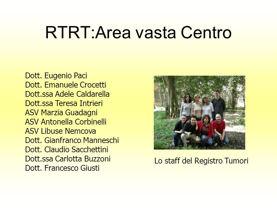 RTRT:Area vasta Centro Lo staff del Registro Tumori Dott. Eugenio Paci Dott. Emanuele Crocetti Dott.ssa Adele Caldarella Dott.ssa Teresa Intrieri ASV