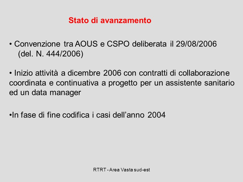 RTRT - Area Vasta sud-est Stato di avanzamento Convenzione tra AOUS e CSPO deliberata il 29/08/2006 (del. N. 444/2006) Inizio attività a dicembre 2006