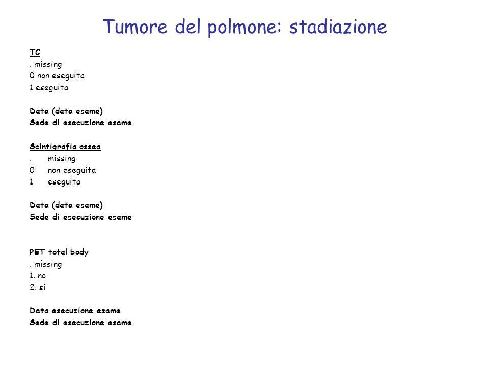 Tumore del polmone: stadiazione TC. missing 0 non eseguita 1 eseguita Data (data esame) Sede di esecuzione esame Scintigrafia ossea.missing 0non esegu