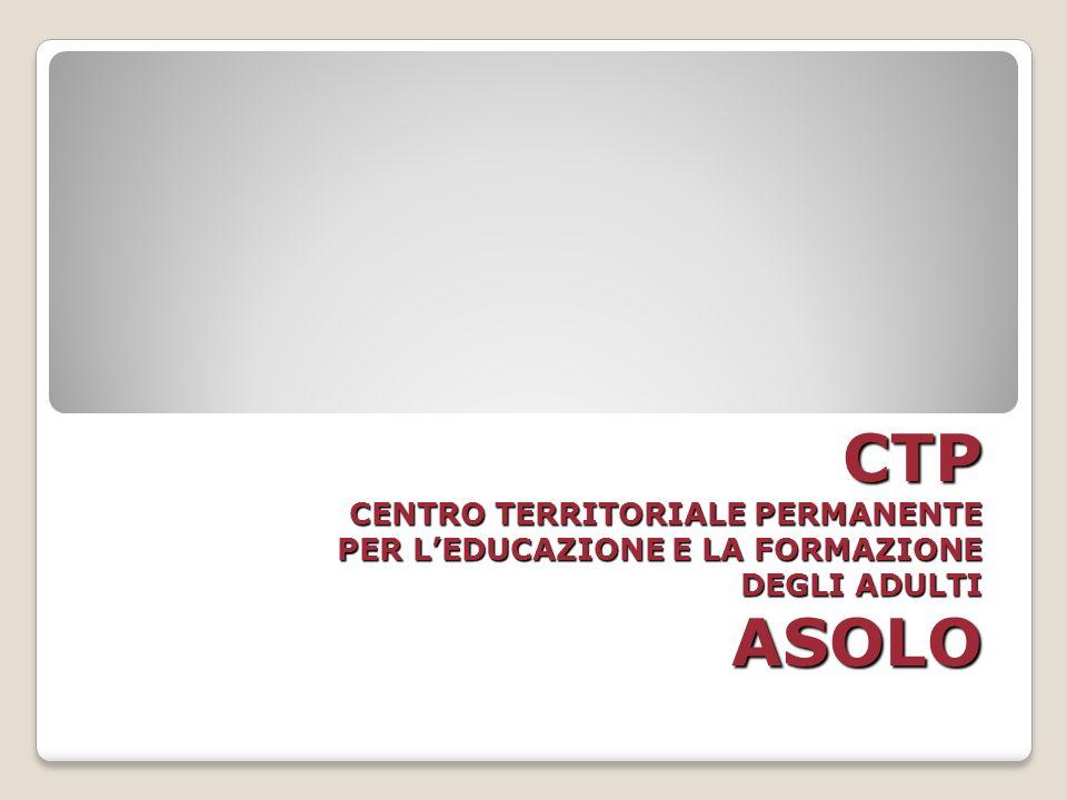 CTP CENTRO TERRITORIALE PERMANENTE PER LEDUCAZIONE E LA FORMAZIONE DEGLI ADULTI ASOLO