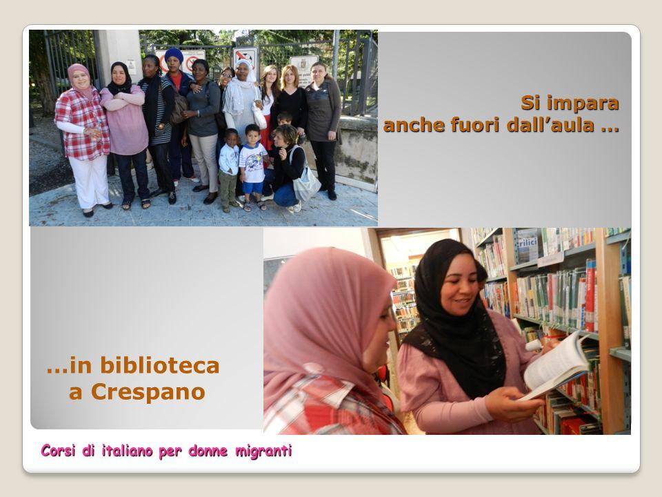 Si impara anche fuori dallaula … Si impara anche fuori dallaula … …in biblioteca a Crespano Corsi di italiano per donne migranti