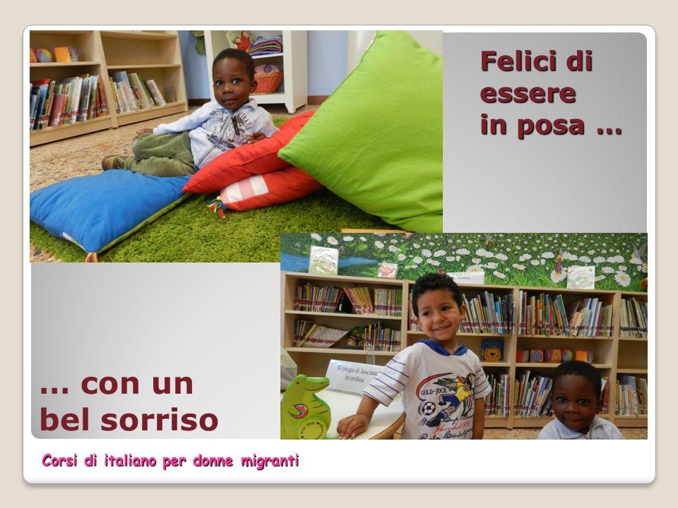 Felici di essere in posa … … con un bel sorriso Corsi di italiano per donne migranti