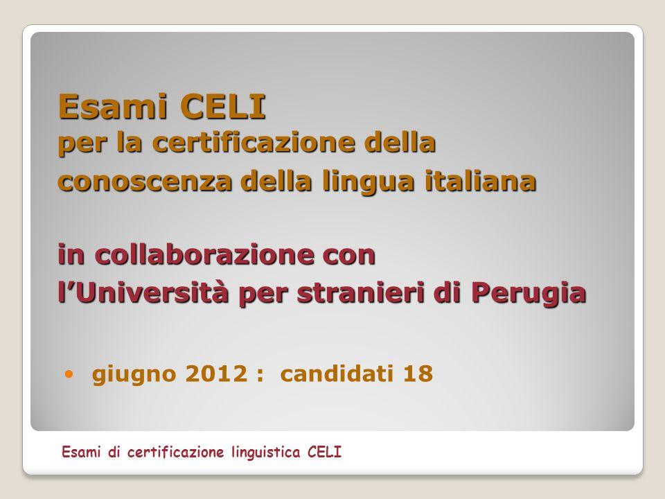 Esami CELI per la certificazione della conoscenza della lingua italiana in collaborazione con lUniversità per stranieri di Perugia giugno 2012 : candi