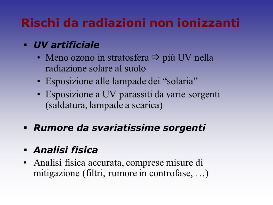 Rischi da radiazioni non ionizzanti UV artificiale Meno ozono in stratosfera più UV nella radiazione solare al suolo Esposizione alle lampade dei sola