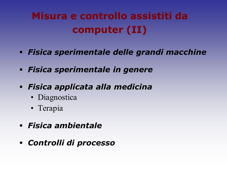 Misura e controllo assistiti da computer (II) Fisica sperimentale delle grandi macchine Fisica sperimentale in genere Fisica applicata alla medicina D