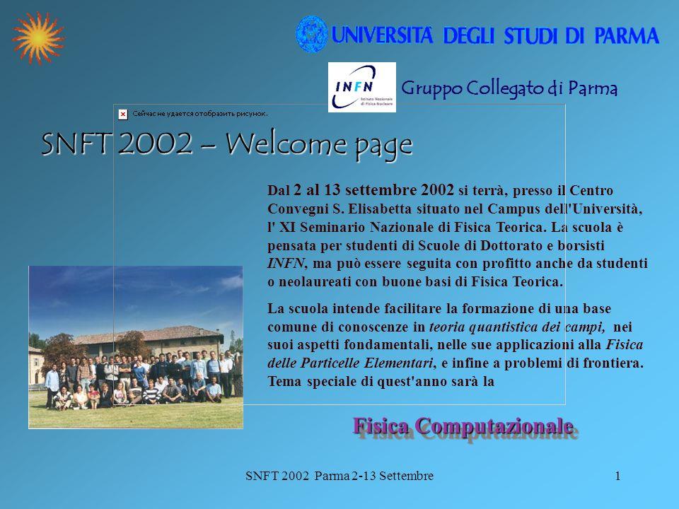 SNFT 2002 Parma 2-13 Settembre1 INFN - Gruppo Collegato di Parma Dal 2 al 13 settembre 2002 si terrà, presso il Centro Convegni S. Elisabetta situato