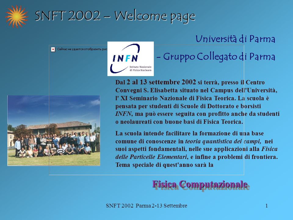 SNFT 2002 Parma 2-13 Settembre1 Università di Parma INFN - Gruppo Collegato di Parma Dal 2 al 13 settembre 2002 si terrà, presso il Centro Convegni S.