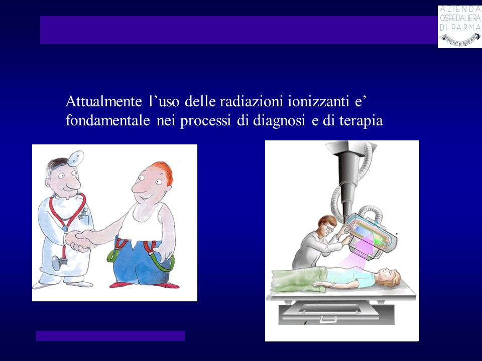Attualmente luso delle radiazioni ionizzanti e fondamentale nei processi di diagnosi e di terapia