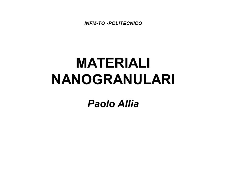 MATERIALI NANOGRANULARI Paolo Allia INFM-TO -POLITECNICO