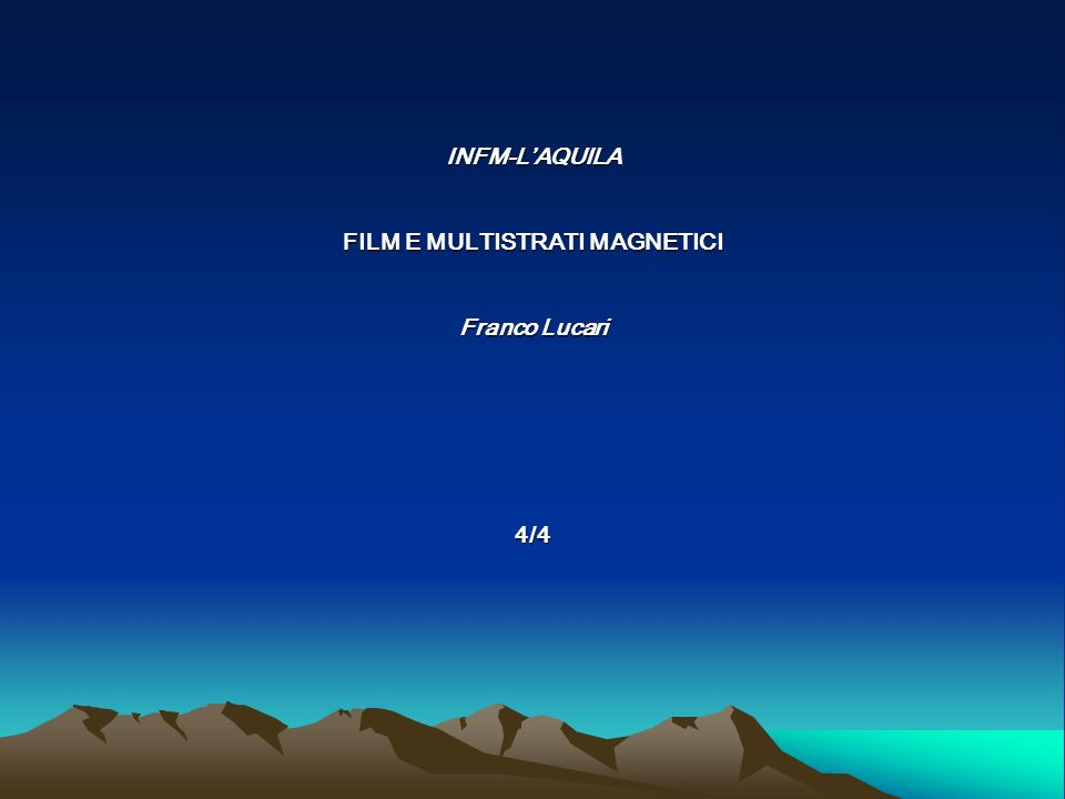 4/4 INFM-LAQUILA FILM E MULTISTRATI MAGNETICI Franco Lucari INFM-LAQUILA FILM E MULTISTRATI MAGNETICI Franco Lucari