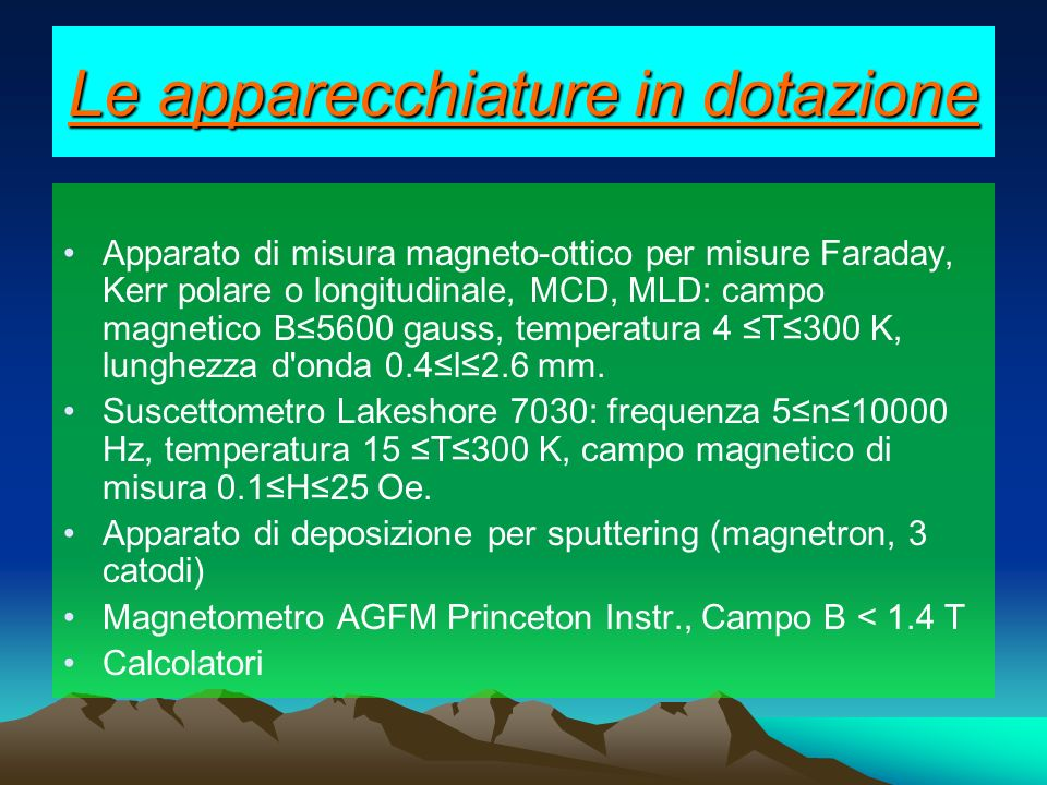 Le apparecchiature in dotazione Apparato di misura magneto-ottico per misure Faraday, Kerr polare o longitudinale, MCD, MLD: campo magnetico B5600 gau