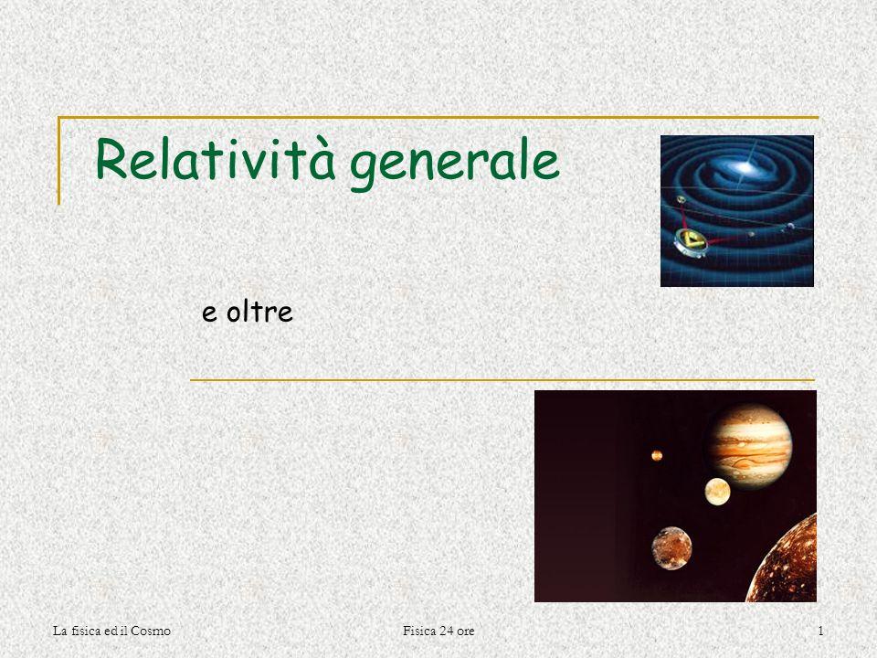 La fisica ed il CosmoFisica 24 ore1 Relatività generale e oltre