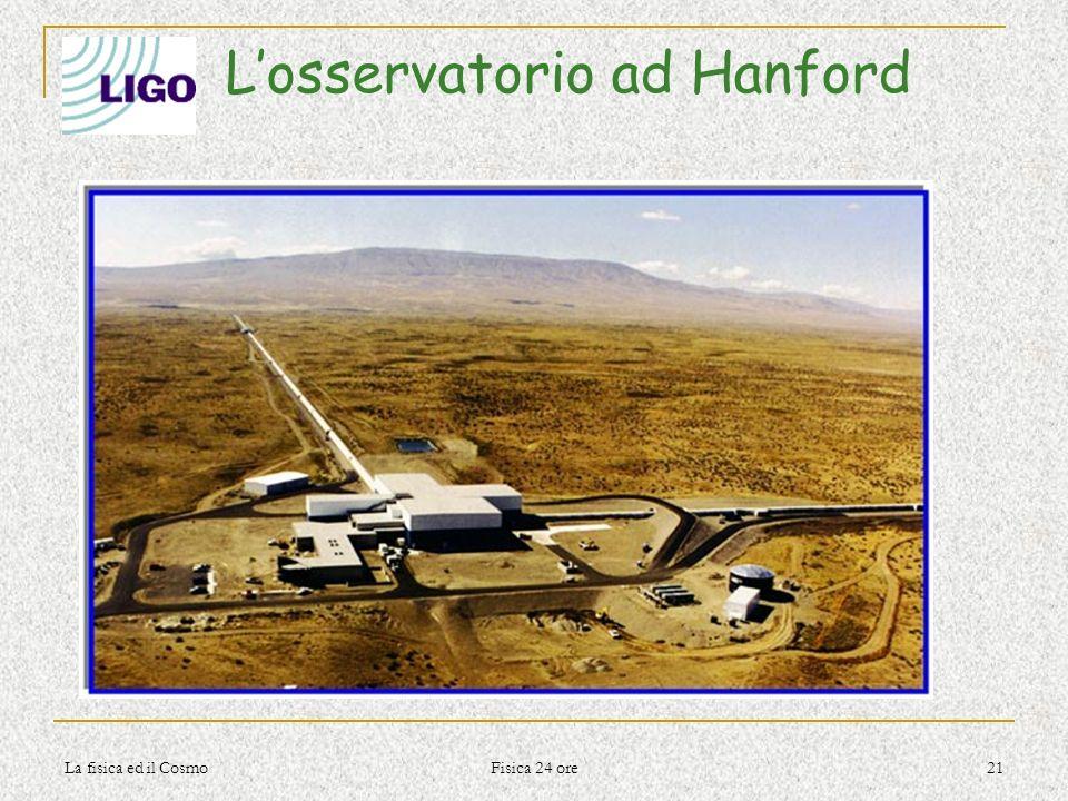 La fisica ed il Cosmo Fisica 24 ore 21 Losservatorio ad Hanford