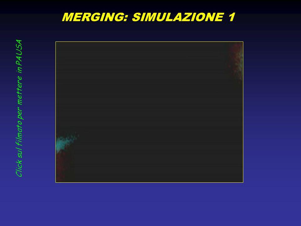 MERGING: SIMULAZIONE 1 Click sul filmato per mettere in PAUSA