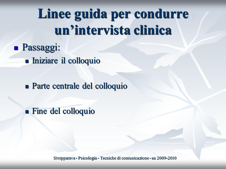 Linee guida per condurre unintervista clinica Passaggi: Passaggi: Iniziare il colloquio Iniziare il colloquio Parte centrale del colloquio Parte centr