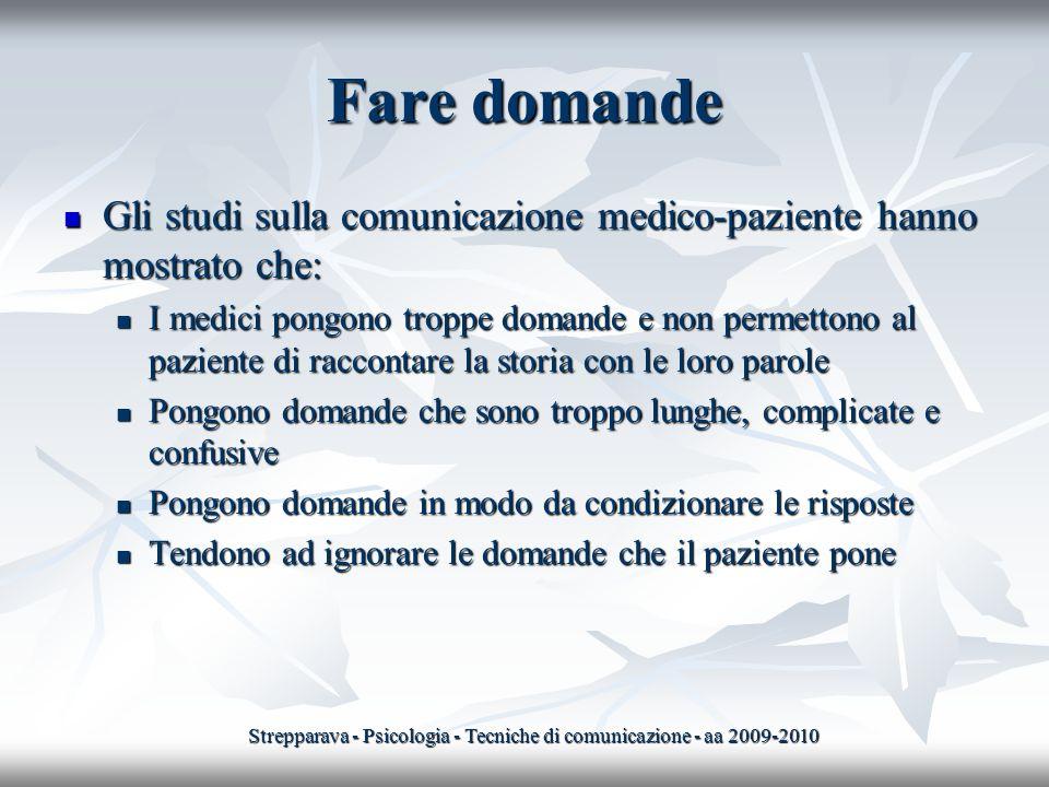 Fare domande Gli studi sulla comunicazione medico-paziente hanno mostrato che: Gli studi sulla comunicazione medico-paziente hanno mostrato che: I med