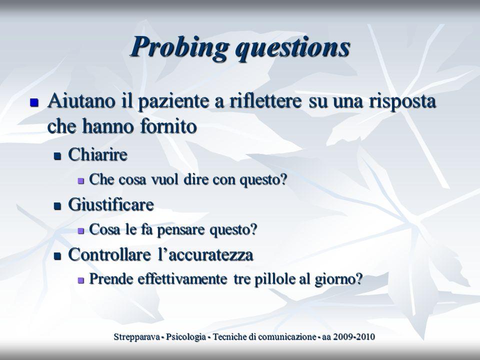 Probing questions Aiutano il paziente a riflettere su una risposta che hanno fornito Aiutano il paziente a riflettere su una risposta che hanno fornit
