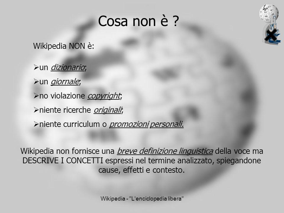 Wikipedia - L enciclopedia libera Cosa non è .