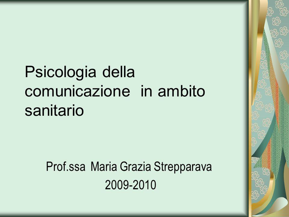 Psicologia della comunicazione in ambito sanitario Prof.ssa Maria Grazia Strepparava 2009-2010