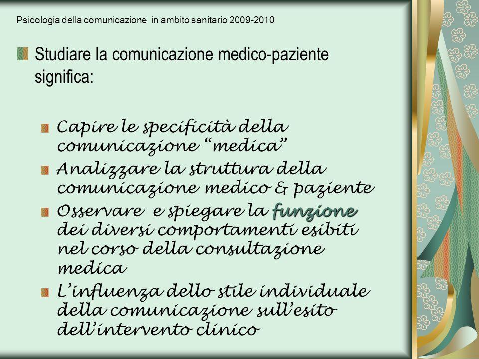 Psicologia della comunicazione in ambito sanitario 2009-2010 Studiare la comunicazione medico-paziente significa: Capire le specificità della comunica