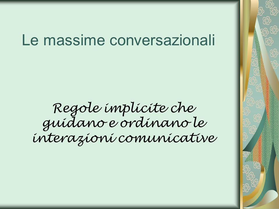 Le massime conversazionali Regole implicite che guidano e ordinano le interazioni comunicative