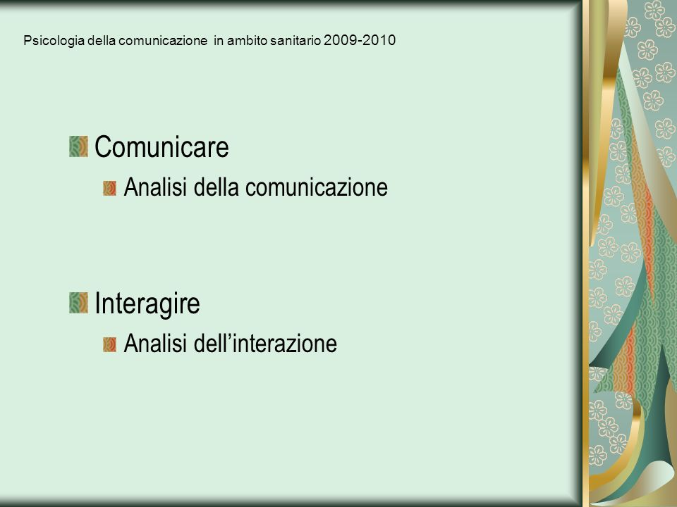 Psicologia della comunicazione in ambito sanitario 2009-2010 Comunicare Analisi della comunicazione Interagire Analisi dellinterazione
