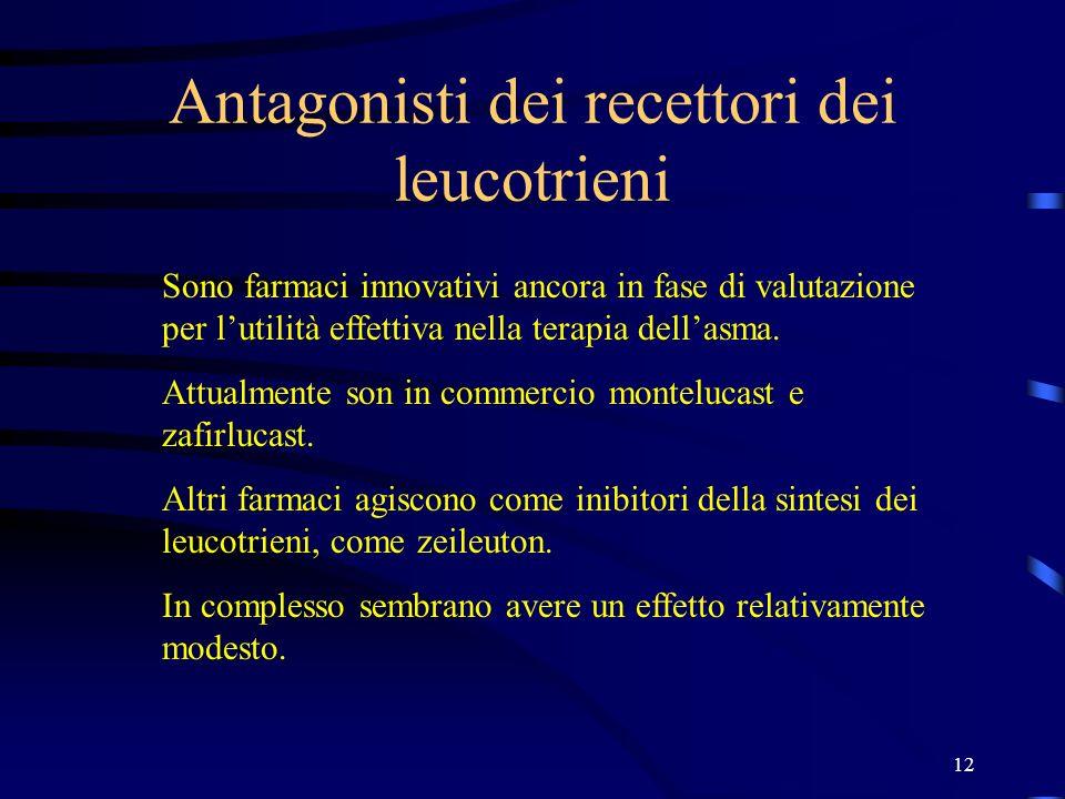 12 Antagonisti dei recettori dei leucotrieni Sono farmaci innovativi ancora in fase di valutazione per lutilità effettiva nella terapia dellasma. Attu