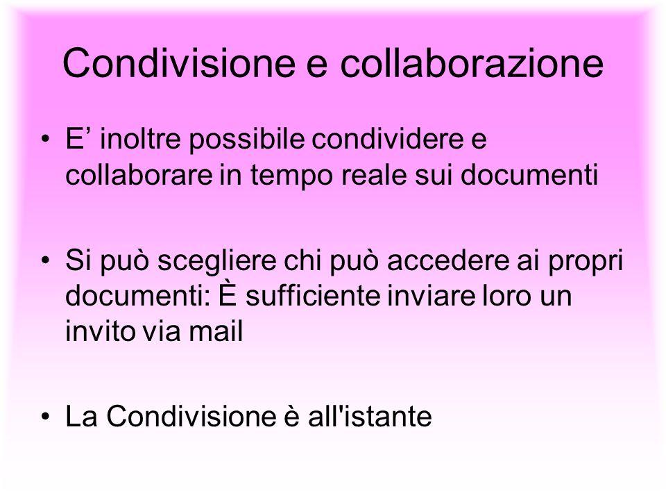 Condivisione e collaborazione E inoltre possibile condividere e collaborare in tempo reale sui documenti Si può scegliere chi può accedere ai propri d