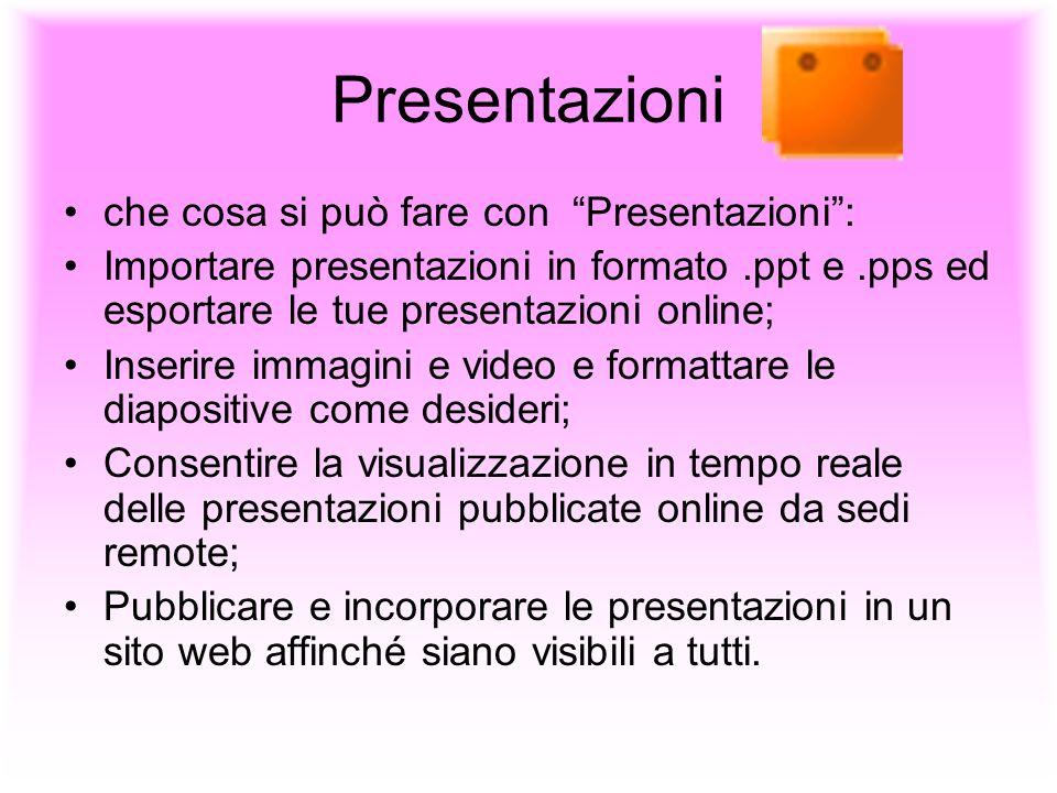 Presentazioni che cosa si può fare con Presentazioni: Importare presentazioni in formato.ppt e.pps ed esportare le tue presentazioni online; Inserire