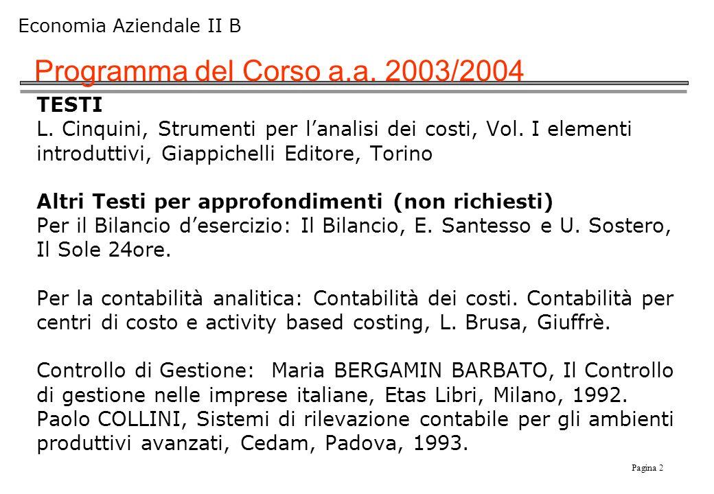 Pagina 2 Economia Aziendale II B Programma del Corso a.a. 2003/2004 TESTI L. Cinquini, Strumenti per lanalisi dei costi, Vol. I elementi introduttivi,