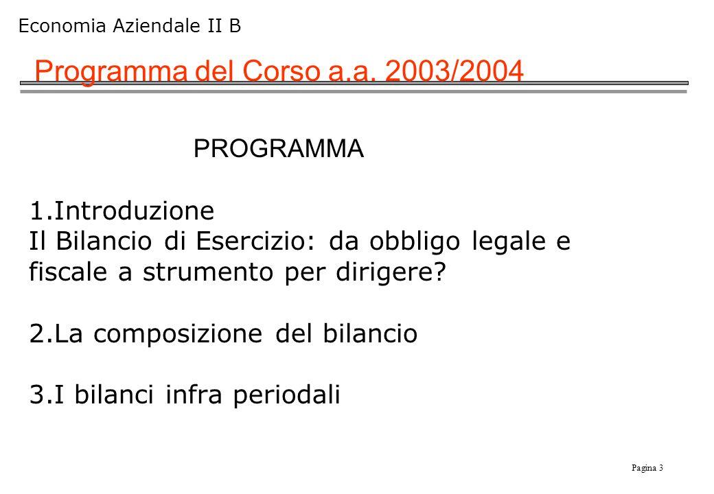 Pagina 3 Economia Aziendale II B Programma del Corso a.a. 2003/2004 PROGRAMMA 1.Introduzione Il Bilancio di Esercizio: da obbligo legale e fiscale a s
