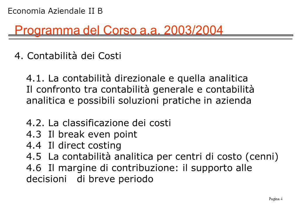 Pagina 4 Economia Aziendale II B Programma del Corso a.a. 2003/2004 4. Contabilità dei Costi 4.1. La contabilità direzionale e quella analitica Il con