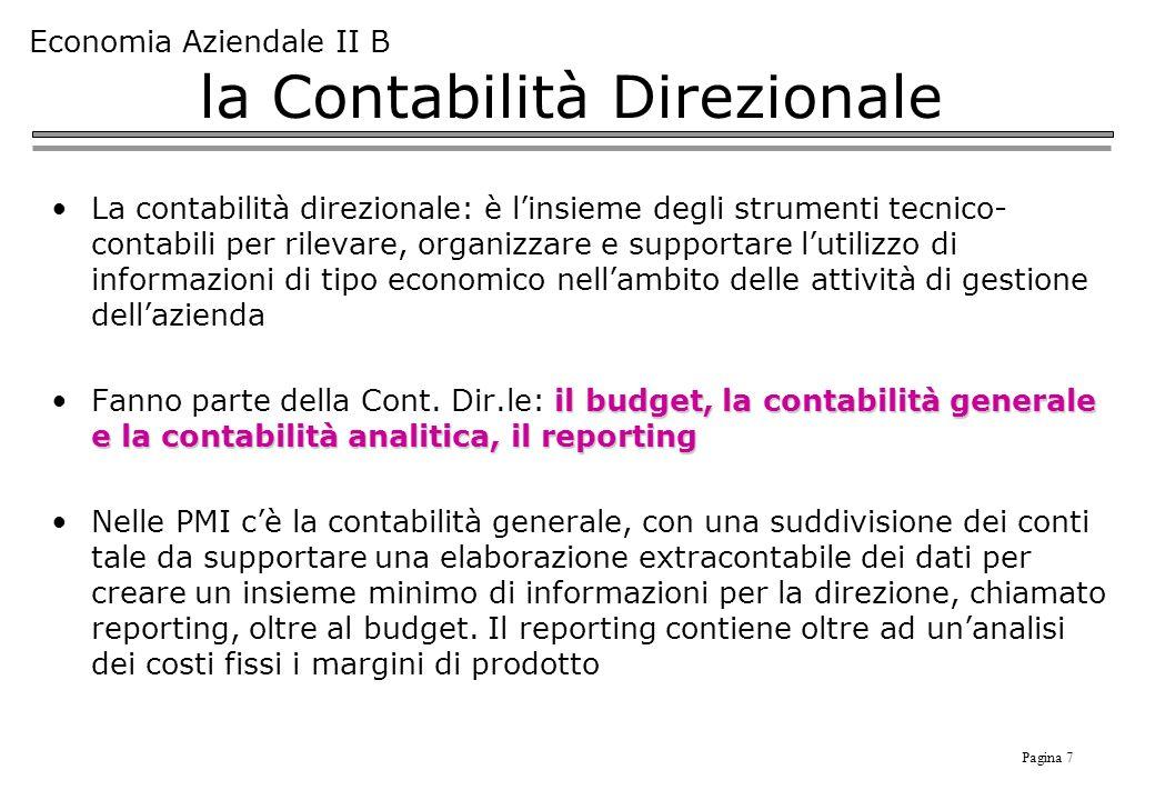 Pagina 7 Economia Aziendale II B la Contabilità Direzionale La contabilità direzionale: è linsieme degli strumenti tecnico- contabili per rilevare, or