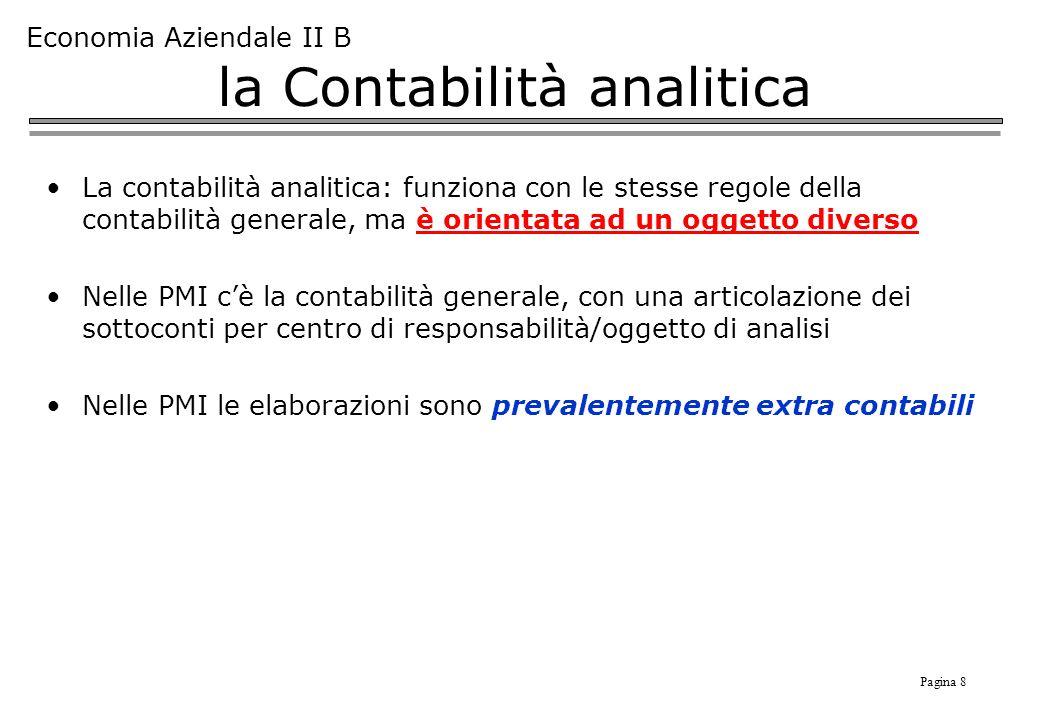 Pagina 8 Economia Aziendale II B la Contabilità analitica La contabilità analitica: funziona con le stesse regole della contabilità generale, ma è ori