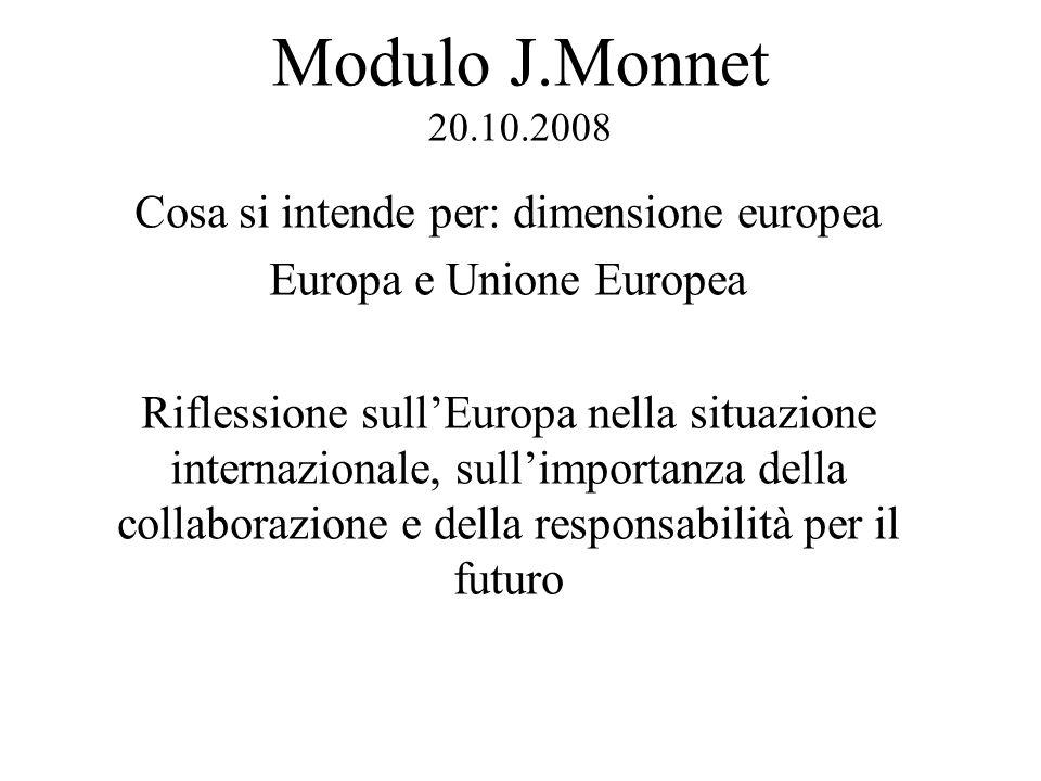 Modulo J.Monnet 20.10.2008 Cosa si intende per: dimensione europea Europa e Unione Europea Riflessione sullEuropa nella situazione internazionale, sul