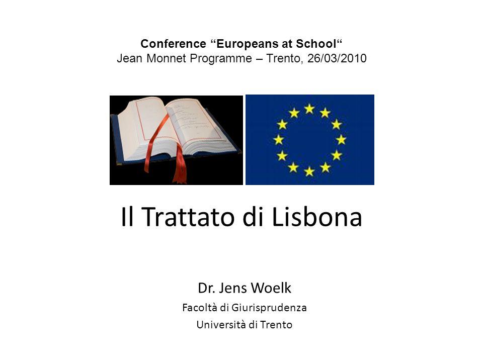 Il Trattato di Lisbona Dr. Jens Woelk Facoltà di Giurisprudenza Università di Trento Conference Europeans at School Jean Monnet Programme – Trento, 26