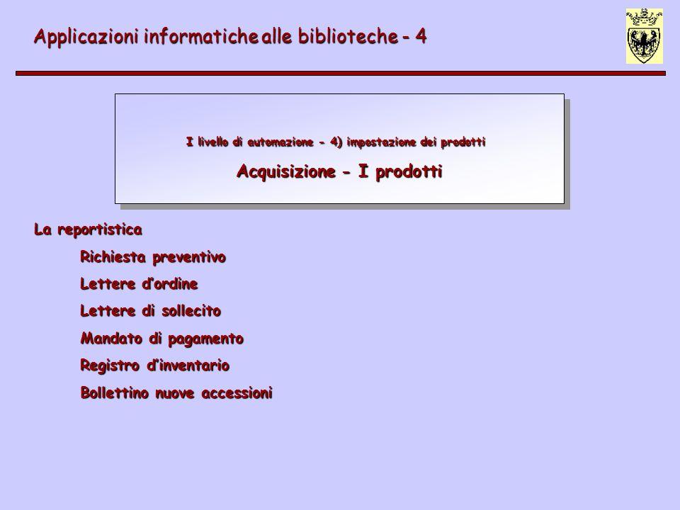I livello di automazione - 4) impostazione dei prodotti Acquisizione - I prodotti Applicazioni informatiche alle biblioteche - 4 La reportistica Richi