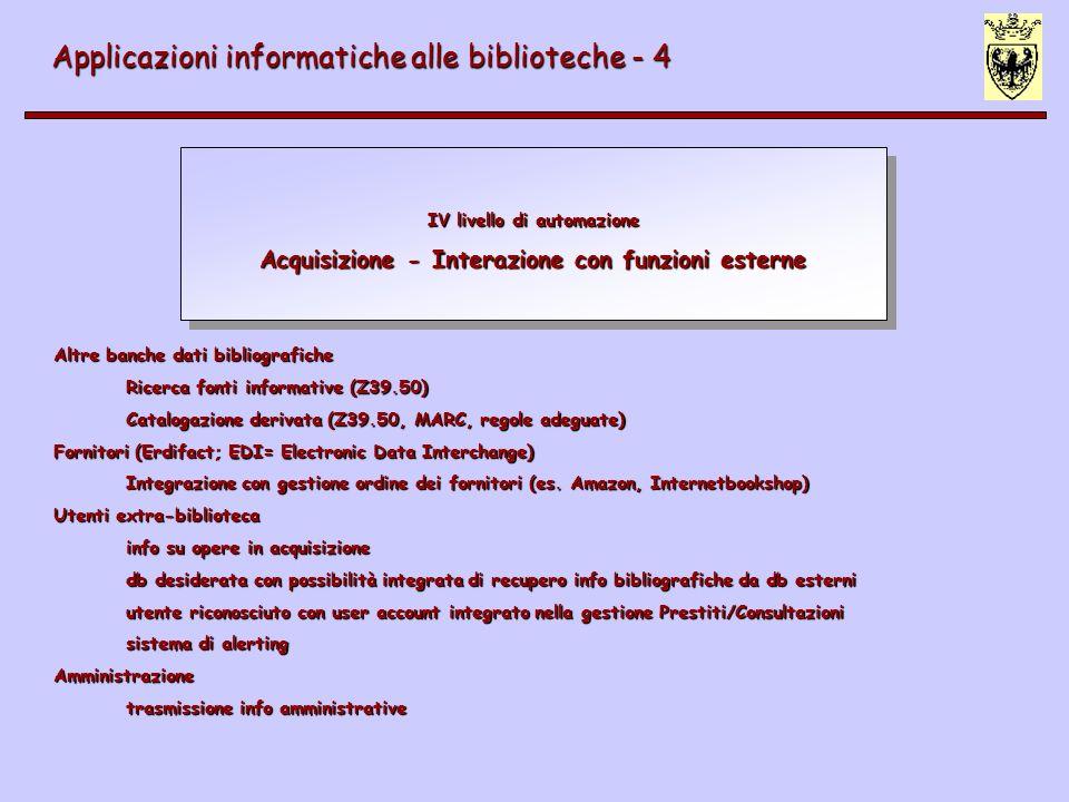 IV livello di automazione Acquisizione - Interazione con funzioni esterne Applicazioni informatiche alle biblioteche - 4 Altre banche dati bibliografi