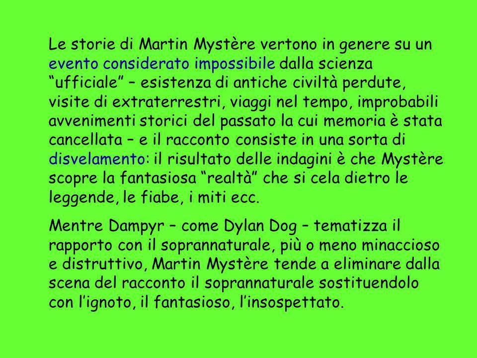 Le storie di Martin Mystère vertono in genere su un evento considerato impossibile dalla scienza ufficiale – esistenza di antiche civiltà perdute, vis