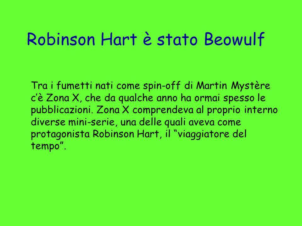 Robinson Hart è stato Beowulf Tra i fumetti nati come spin-off di Martin Mystère cè Zona X, che da qualche anno ha ormai spesso le pubblicazioni. Zona
