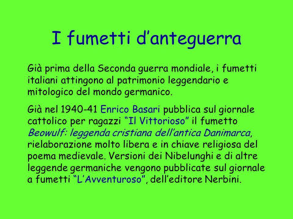 I fumetti danteguerra Già prima della Seconda guerra mondiale, i fumetti italiani attingono al patrimonio leggendario e mitologico del mondo germanico