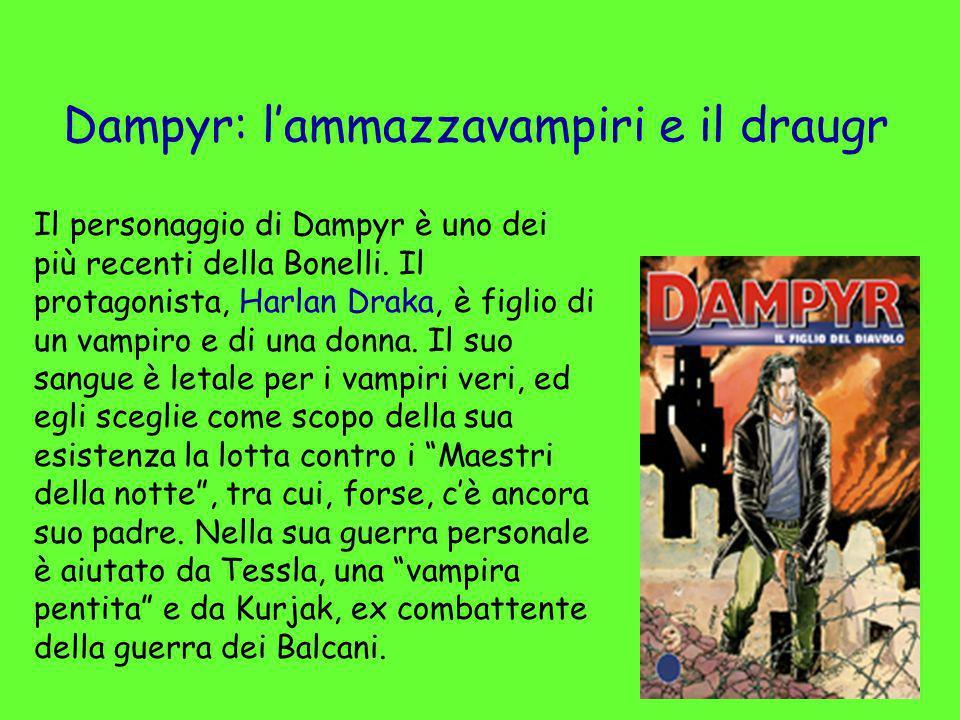 Dampyr: lammazzavampiri e il draugr Il personaggio di Dampyr è uno dei più recenti della Bonelli. Il protagonista, Harlan Draka, è figlio di un vampir
