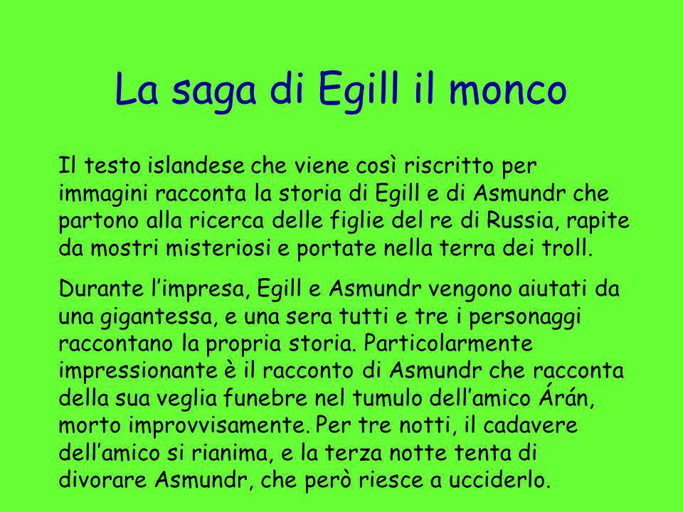 La saga di Egill il monco Il testo islandese che viene così riscritto per immagini racconta la storia di Egill e di Asmundr che partono alla ricerca d