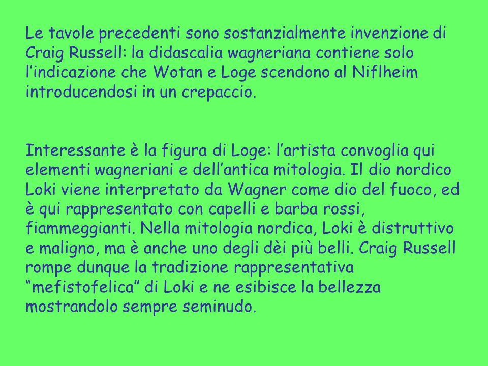 Le tavole precedenti sono sostanzialmente invenzione di Craig Russell: la didascalia wagneriana contiene solo lindicazione che Wotan e Loge scendono a